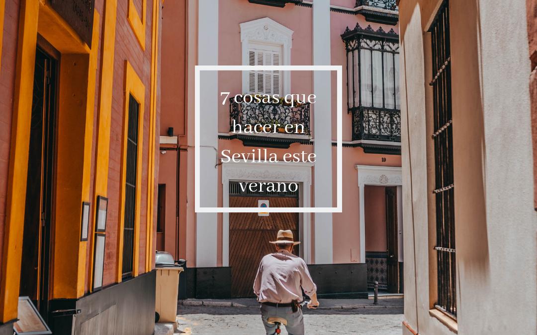 7 cosas que hacer en Sevilla este verano
